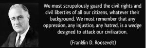 quote-we-must-scrupulously-guard-the-civil-rights-and-civil-liberties-of-all-our-citizens-whatever-their-franklin-d-roosevelt-262804